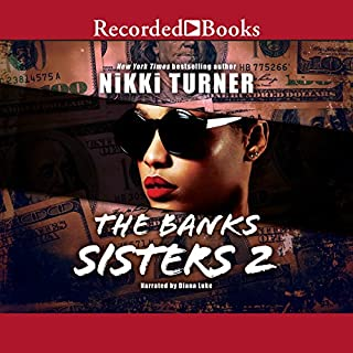 The Banks Sisters 2                   By:                                                                                                                                 Nikki Turner                               Narrated by:                                                                                                                                 Diana Luke                      Length: 6 hrs and 41 mins     281 ratings     Overall 4.5