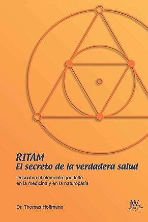 Ritam - El Secreto de la Verdadera Salud: Descubra El Elemento Que Falta En La