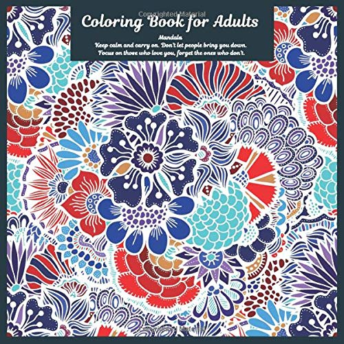Coloring Book for Adults Mandala - Keep calm and carry on. Don't let people bring you down. Focus on those who love you, forget the ones who don't.
