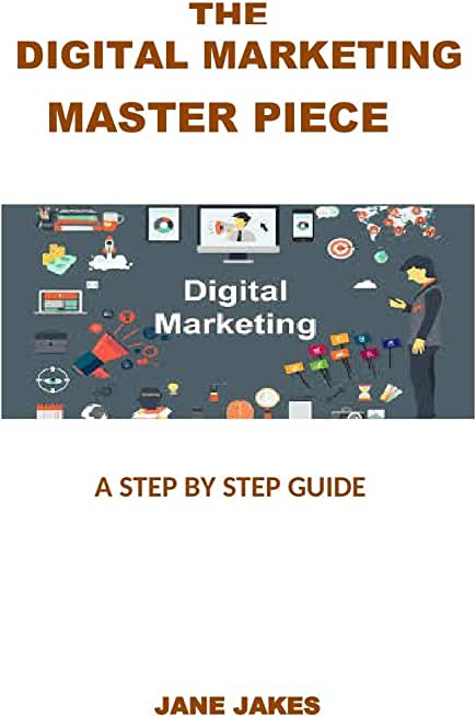 The Digital Marketing Master Piece: Become a Six Figure Earner via Digital Marketing (The Step by step guide on how to become a Successful Digital Marketer) (English Edition)