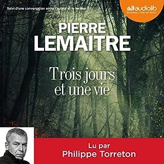 Trois jours et une vie suivi d'une conversation entre l'auteur et le lecteur                   By:                                                                                                                                 Pierre Lemaitre                               Narrated by:                                                                                                                                 Philippe Torreton                      Length: 6 hrs and 20 mins     1 rating     Overall 5.0