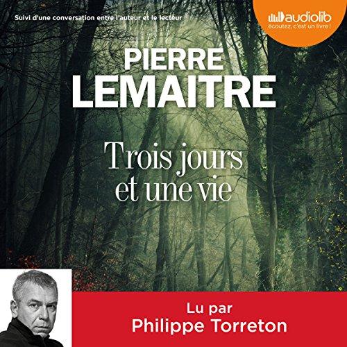Trois jours et une vie suivi d'une conversation entre l'auteur et le lecteur Audiobook By Pierre Lemaitre cover art