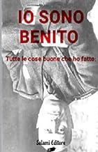 Io sono Benito: Tutte le cose buone che ho fatto: (Italian Edition)