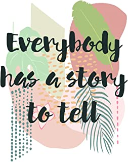 Everybody Has A Story To Tell: Blank-Lined Notebook for Aspiring Writers