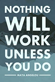 Nothing Will Work Unless You Do Maya Angelou Quote Motivational Laminated Dry Erase Sign Poster 12x18