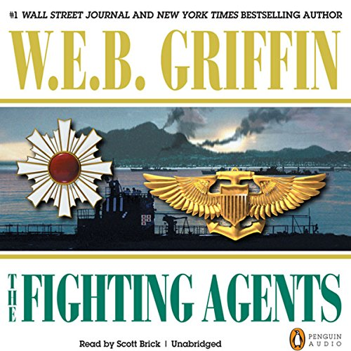 The Fighting Agents     A Men at War Novel, Book 4              By:                                                                                                                                 W. E. B. Griffin                               Narrated by:                                                                                                                                 Scott Brick                      Length: 13 hrs and 15 mins     260 ratings     Overall 4.6