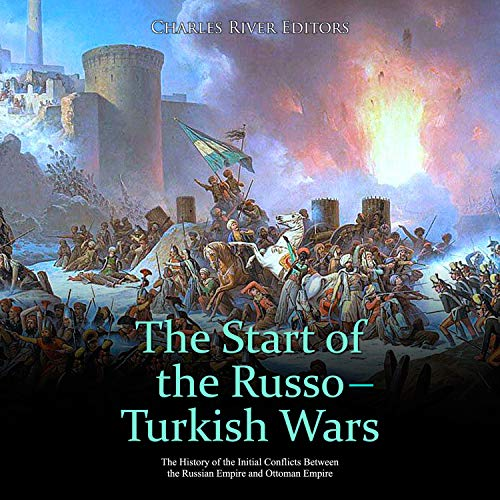 The Start of the Russo-Turkish Wars Audiobook By Charles River Editors cover art
