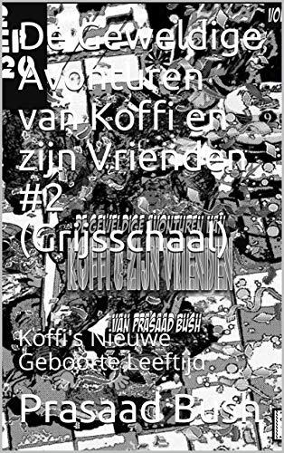 De Geweldige Avonturen van Koffi en zijn Vrienden #2 (Grijsschaal): Koffi's Nieuwe Geboorte Leeftijd (Dutch Edition)