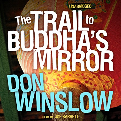 The Trail to Buddha's Mirror                   By:                                                                                                                                 Don Winslow                               Narrated by:                                                                                                                                 Joe Barrett                      Length: 12 hrs and 2 mins     52 ratings     Overall 3.8