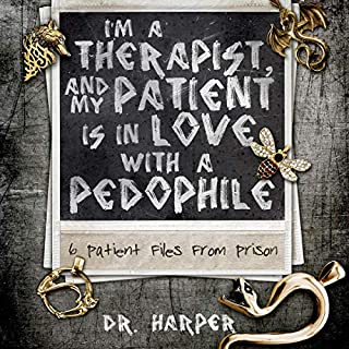 I'm a Therapist, and My Patient Is in Love with a Pedophile: 6 Patient Files from Prison audiobook cover art