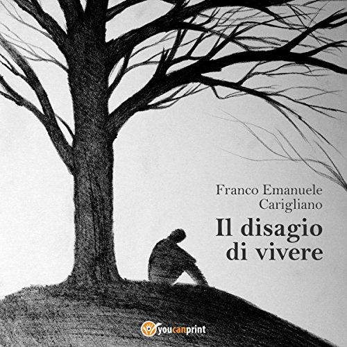 Il disagio di vivere | Franco Emanuele Carigliano