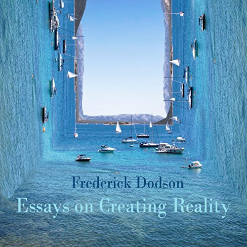 Essays on Creating Reality Audiobook By Frederick Dodson cover art