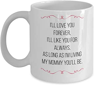 Awesome coffee mug gift. I`ll love you forever, I`ll like you for always, as long as I`m living my mommy you`ll be.