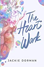 The Heart Work: The Secret To Becoming The Real You