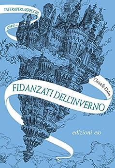 Fidanzati dell'inverno. L'Attraversaspecchi - 1 (Italian Edition) par [Christelle Dabos, Alberto Bracci Testasecca]