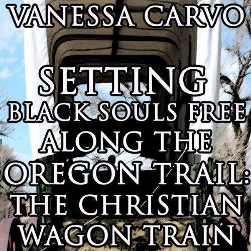 Bargain Audio Book - Setting Black Souls Free Along the Oregon Trail