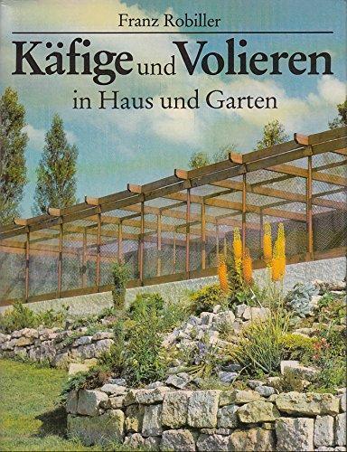 Käfige und Volieren in Haus und Garten.