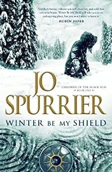 Winter Be My Shield (Children of the Black Sun Book 1) by [Jo Spurrier]