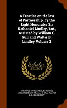 A Treatise on the law of Partnership. By the Right Honorable Sir Nathaniel Lindley, knt., Assisted by William C. Gull and Walter B. Lindley Volume 2