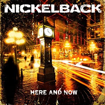 Nickleback: Here and Now