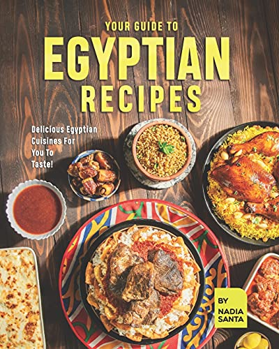 Your Guide To Egyptian Recipes: Delicious Egyptian Cuisines For You To Taste!