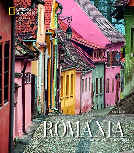 Romania. Un gioiello segreto nel cuore dell'Europa. Ediz. illustrata