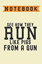 See how they run like pigs from a gun, Notebook: Lined Notebook / journal Gift,100 Pages,6x9,Soft Cover,Matte Finish , com...