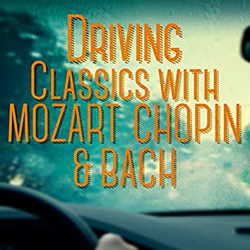 Driving Classics with Mozart, Chopin & Bach
