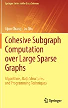 Cohesive Subgraph Computation over Large Sparse Graphs: Algorithms, Data Structures, and Programming Techniques (Springer Series in the Data Sciences)