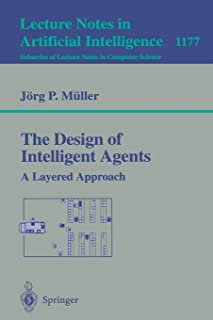 The Design of Intelligent Agents: A Layered Approach (Lecture Notes in Computer Science)