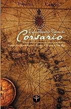 Corsario: Ultima Voluntad y Testamento Para La Posteridad del Capitan Don Roberto Cofresi y Ramirez de Arellano de Cabo Rojo (Spanish Edition)