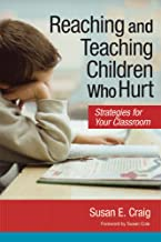 Reaching and Teaching Children Who Hurt: Strategies for Your Classroom
