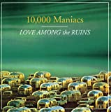 Songtexte von 10,000 Maniacs - Love Among the Ruins