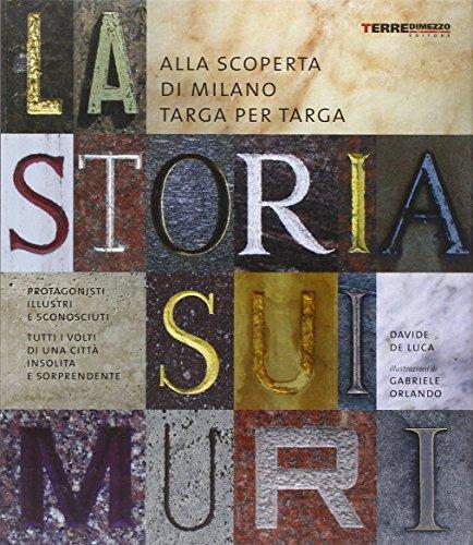 La storia sui muri. Alla scoperta di Milano targa per targa. Ediz. illustrata
