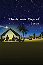 The Islamic View of Jesus