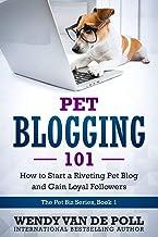 Pet Blogging 101: How to Start a Riveting Pet Blog and Gain Loyal Followers (The Pet Biz Series)