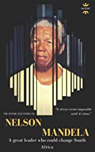 NELSON ROLIHLAHLA MANDELA: Madiba. A great leader who could change South Africa (Great Biographies)