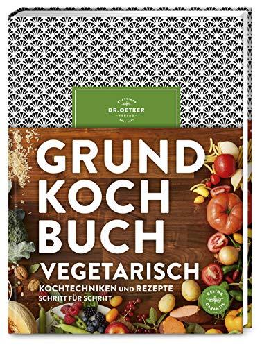 Grundkochbuch Vegetarisch: Alle wichtigen Kochtechniken und Rezepte Schritt für Schritt