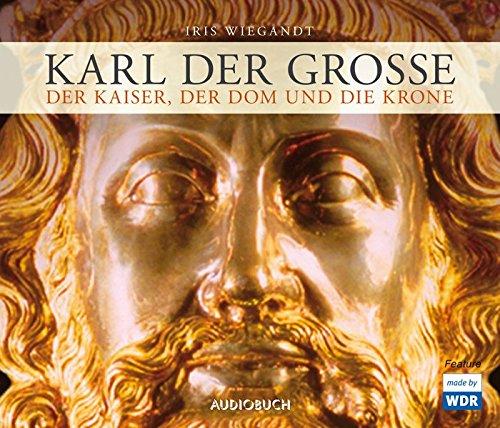 Karl der Große - Der Kaiser, der Dom und die Krone