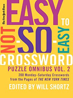 The New York Times Easy to Not-So-Easy Crossword Puzzle Omnibus Volume 2: 200 Monday--Saturday Crosswords from the Pages of The New York Times