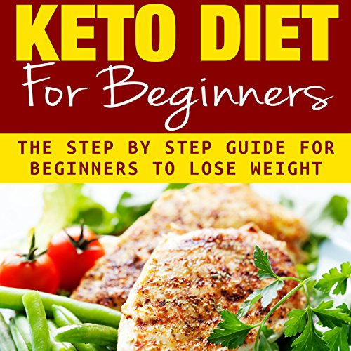Keto Diet for Beginners: The Ultimate Step-by-Step Guide for Beginners to Lose Weight audiobook cover art
