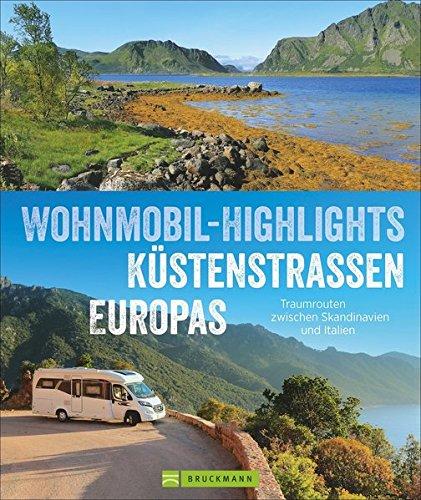 Wohnmobilreiseführer Europa: Wohnmobil-Highlights Küstenstraßen Europas. Traumziele am Meer. Mit Etappenübersichten und Detailkarten sowie ... Traumrouten zwischen Skandinavien und Italien