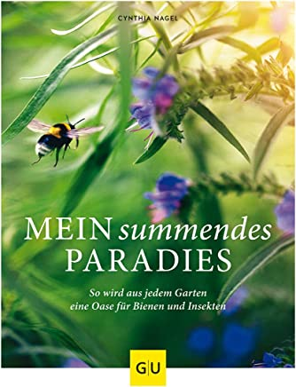 ein suendes Paradies So wird aus jede Garten ein Oase für Bienen und Insekten GU Garten ExtraCynthia Nagel