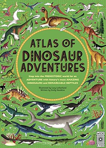 Atlas of Dinosaur Adventures: Step Into a Prehistoric World [Idioma Inglés]