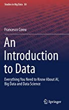 An Introduction to Data: Everything You Need to Know About AI, Big Data and Data Science (Studies in Big Data)