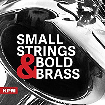 Small Strings and Bold Brass