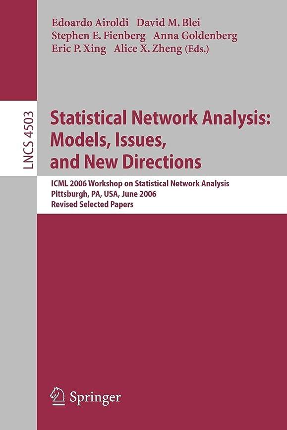シエスタキャロライン推進Statistical Network Analysis: Models, Issues, and New Directions (Lecture Notes in Computer Science)