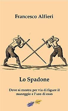 Lo Spadone: Dove si mostra per via di figure il maneggio e l'uso di esso (Italian Edition)