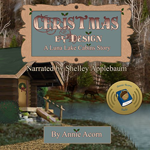 Christmas by Design     Luna Lake Cabins Stories, Book 2              By:                                                                                                                                 Annie Acorn                               Narrated by:                                                                                                                                 Shelley Applebaum                      Length: 40 mins     3 ratings     Overall 5.0