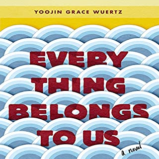 Everything Belongs to Us     A Novel              By:                                                                                                                                 Yoojin Grace Wuertz                               Narrated by:                                                                                                                                 Greta Jung                      Length: 12 hrs and 58 mins     14 ratings     Overall 4.2